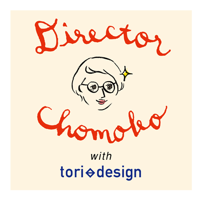 Director chomoko with toridesign
